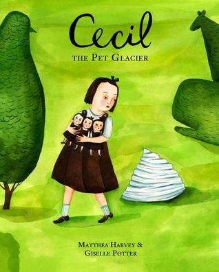 An image of the book Cecil the Pet Glacier by Written by Matthea Harvey and Giselle Potter